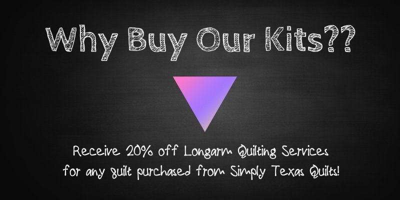 Why Buy Our Quilt Kits? Simply Texas Quilts LLC