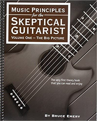 Music Principles for Skeptical Guitarist Volume 1 - The Big Picture