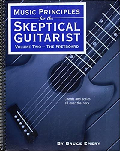 Music Principles For The Skeptical Guitarist Vol. 2 - The Fretboard