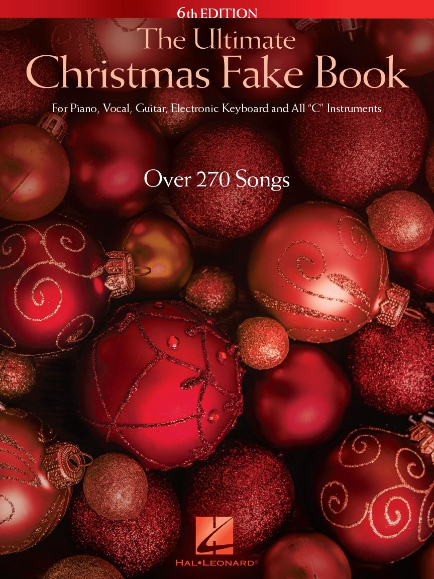 The Ultimate Christmas Fake Book 6th Edition for Piano, Vocal, Guitar, Electronic Keyboard & All C Instruments