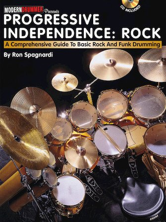 Progressive Independence: Rock A Comprehensive Guide to Basic Rock and Funk Drumming