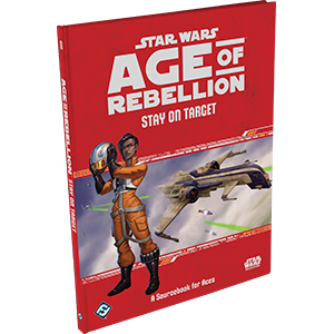 Star Wars RPG Age of Rebellion Stay on Target
