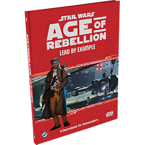 Star Wars RPG Age of Rebellion Lead by Example