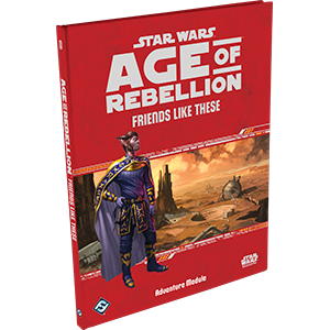 Star Wars RPG Age of Rebellion Friends Like These