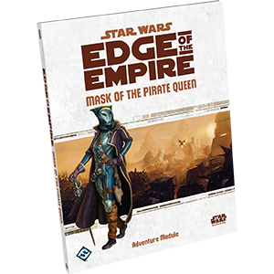 Star Wars RPG Edge of the Empire Mask of the Pirate Queen