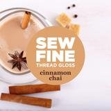 Cinnamon Chai - Sew Fine Thread Gloss