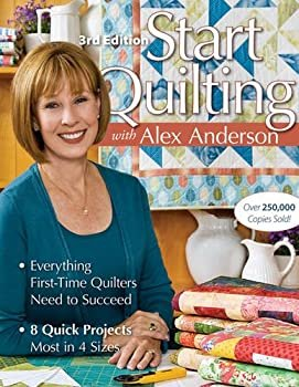 Start Quilting with Alex Anderson 3rd Edition 9781571208125 - Quilt in a Day Pat...