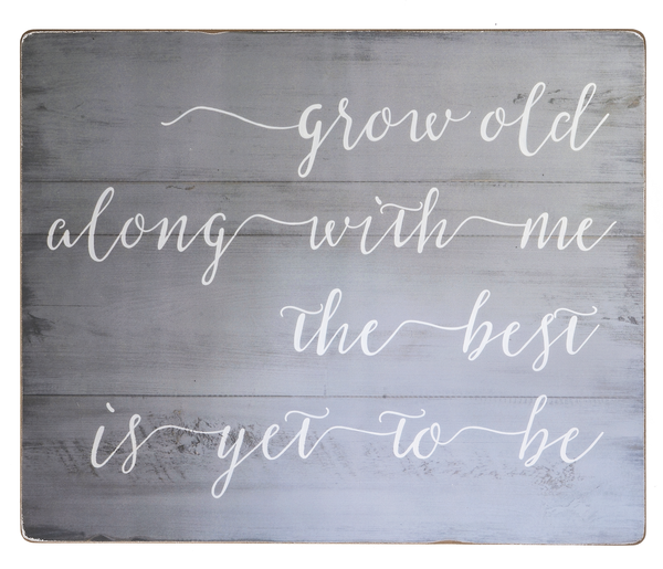 Wood Wall Art - Grow Old Along With Me - 24 W. x 20 H.