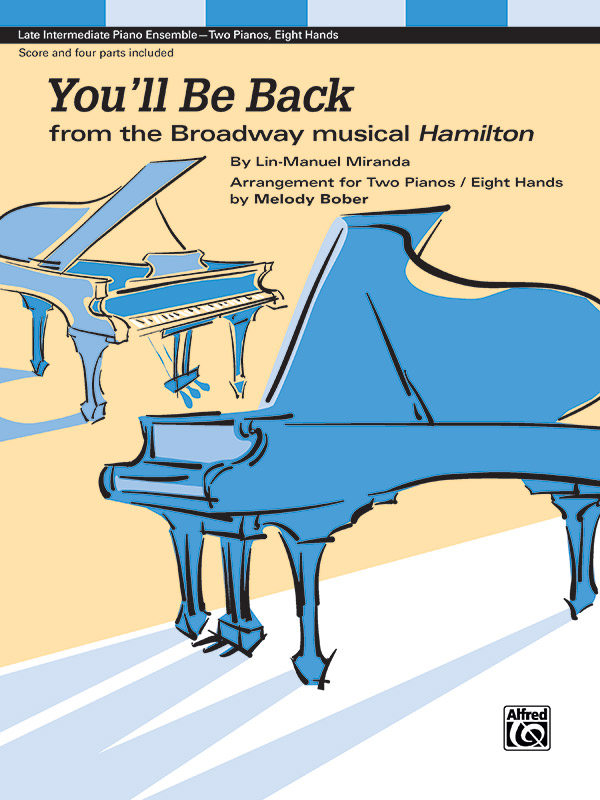 YOULL BE BACK FROM THE BROADWAY MUSICAL HAMILTON MIRANDA BOB (48594 ) (Two Pianos Eight Hands )