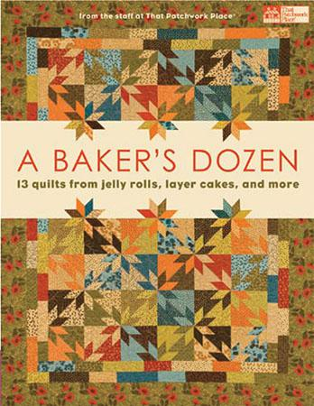 Baker's Dozen, A - 13 Quilts from Jelly Rolls, Layer Cakes, and More