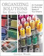 Organizing Solutions Organizing Solutions for Every Quilter