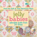Jelly Babies - Adorable Quilts from 2-1/2 Strips