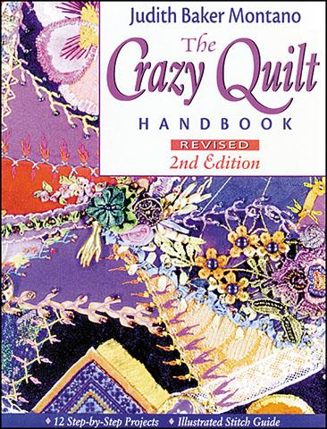 The Crazy Quilt Handbook 2nd Ed., Judith Baker Montano