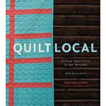 Quilt Local Finding Inspiration in the Everyday