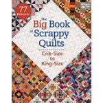 The Big Book of Scrappy Quilts Crib to King Size