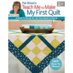 Teach Me to Make My First Quilt by Pat Sloan