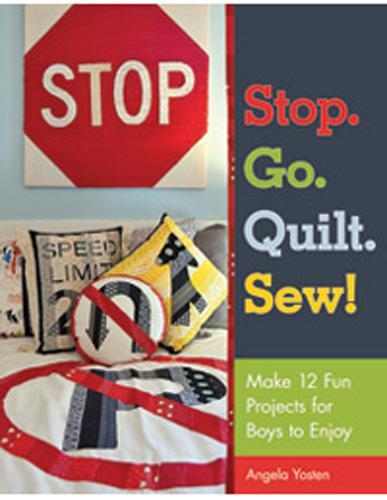 Stop. Go. Quilt. Sew! Angela Yosten