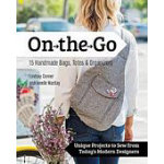 On The Go 15 Handmade Bags, Totes & Organizers