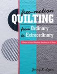 Free Motion Quilting from Ordinary to Exordin Book