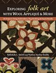 Exploring Folk Art With Wool Appliqu? & More By Rebekah L Smith
