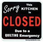 Sorry This Kitchen Closed Due Quilting Emergency