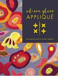 Alison Glass Applique: The Essential Guide Book