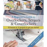 Beginner's Guide to Overlockers, Sergers & Coverlo