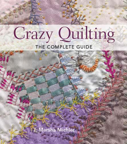 Crazy Quilting: Complete Guide