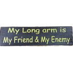 My Long arm is My Friend & My Enemy Wood Sign