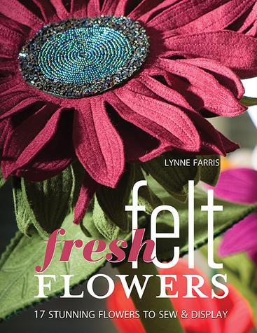 Fresh Felt Flowers by Lynne Farris