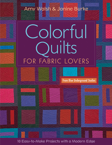 Colorful Quilts for Fabric Lovers, Amy Walsh & Janine Burke