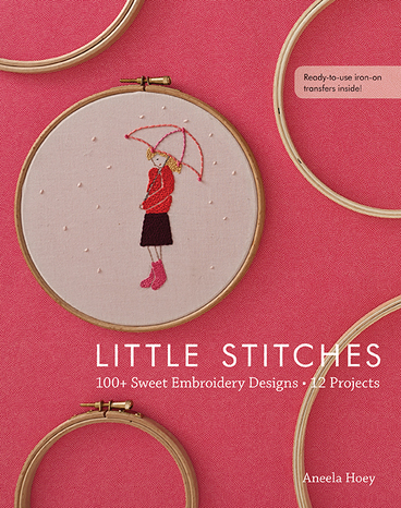Little Stitches: 100+ Sweet Embroidery Designs - 12 Projects by Aneela Hoey