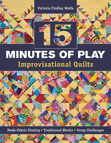 15 Minutes of Play - Improvisational Quilts: Made-Fabric Piecing - Traditional B...