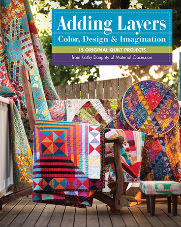 Adding Layers - Color, Design & Imagination: 15 Original Quilt Projects from Kat...