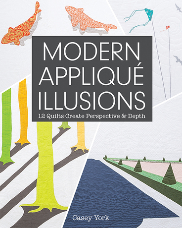 Modern Applique Illusions : 12 Quilts Create Perspective & Depth by Casey Y...