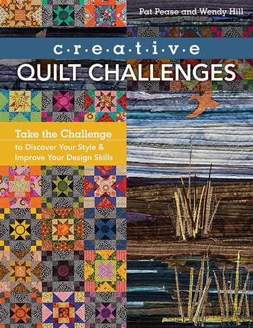 Creative Quilt Challenges by Pat Pease and Wendy Hill