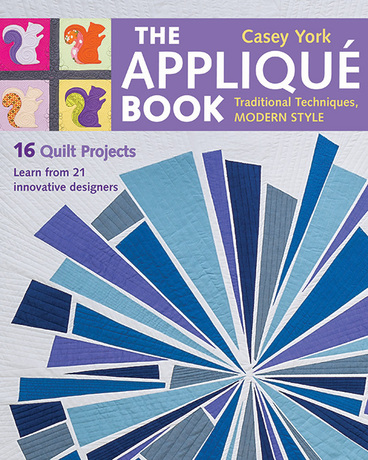 The Applique Book: Traditional Techniques, Modern Style by Casey York