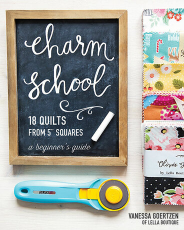 Charm School - 18 Quilts from 5 Squares: A Beginner's Guide by Vanessa Goertzen