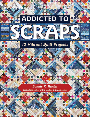 Addicted to Scraps: 12 Vibrant Quilt Projects by Bonnie K