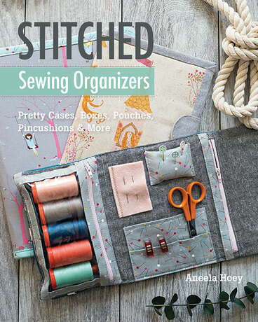 Stitched Sewing Organizers: Pretty Cases, Boxes, Pouches, Pincushions & More by ...