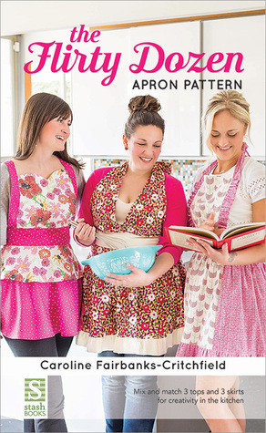 The Flirty Dozen Apron Pattern by Caroline Fairbanks-Critchfield