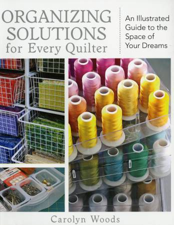 Organizing Solutions for Every Quilter - By Carolyn Woods
