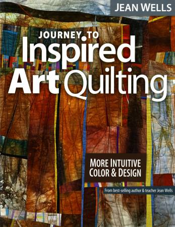 Journey to Inspired Art Quilting - Softcover