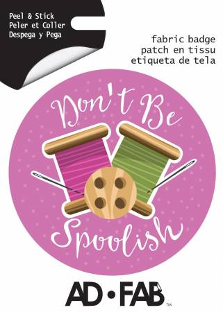 Sewer's Life Don't Be Spoolish - Adhesive Fabric 3in Badge