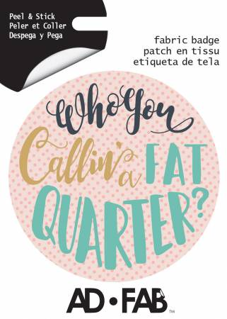 Sewer's Life Who you callin' a Fat Quarter? - Adhesive Fabric 3in Badge