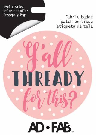Sewer's Life Y'all Thready? - Adhesive Fabric 3in Badge