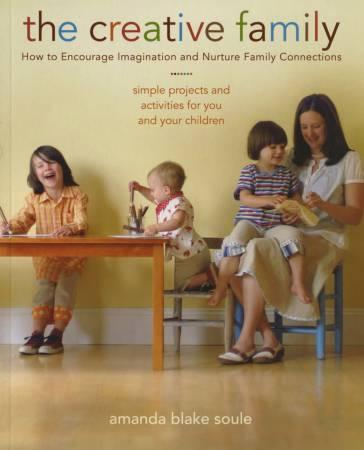 The Creative Family: How to Encourage Imagination and Nurture Family Connections Book