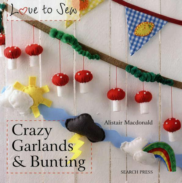 Love To Sew Crazy Garlands & Bunting - Softcover