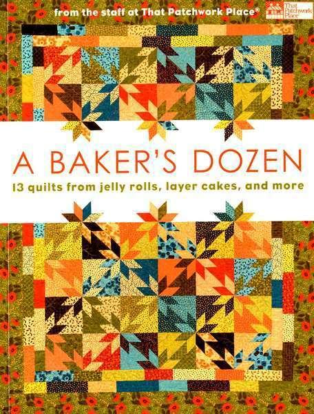 Bakers Dozen: 13 Quilts from Jelly Rolls, Layer Cakes, and More - Softcover