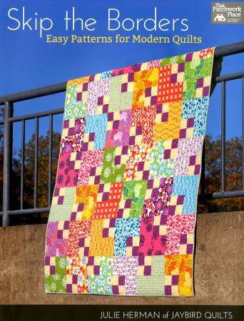 Skip the Borders Easy Patterns for Modern Quilts - Softcover